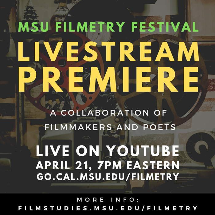 Filmetry poster; text reads: MSU Filmetry premiere; a collaboration of filmmakers and poets; live on Youtube; April 21, &PM Eastern; go.cal.msu.edu/filmetry""